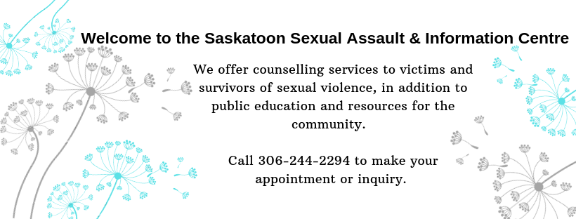 Welcome to the Saskatoon Sexual Assault & Information Centre. We offer counselling services to victims and survivors of sexual violence, in addition to public education and resources for the community. Call 306-244-2294 to make your appointment or inquiry.